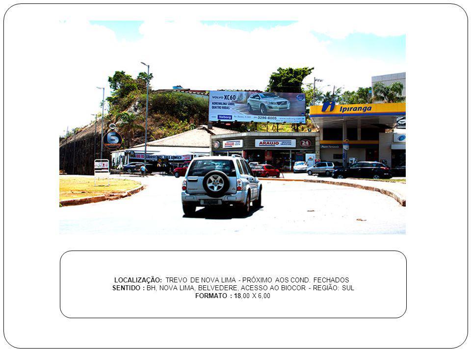 LOCALIZAÇÃO: TREVO DE NOVA LIMA - PRÓXIMO AOS COND. FECHADOS SENTIDO : BH, NOVA LIMA, BELVEDERE, ACESSO AO BIOCOR - REGIÃO: SUL FORMATO : 18,00 X 6,00
