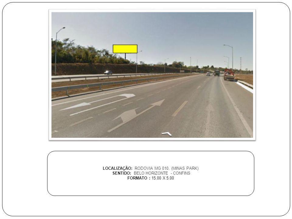 LOCALIZAÇÃO: RODOVIA MG 010, (MINAS PARK) SENTIDO: BELO HORIZONTE - CONFINS FORMATO : 15,00 X 5,00