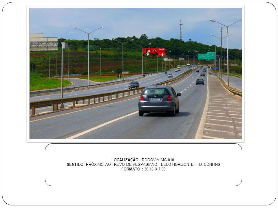LOCALIZAÇÃO: RODOVIA MG 010 SENTIDO: PRÓXIMO AO TREVO DE VESPASIANO - BELO HORIZONTE – B. CONFINS FORMATO : 30,10 X 7,90
