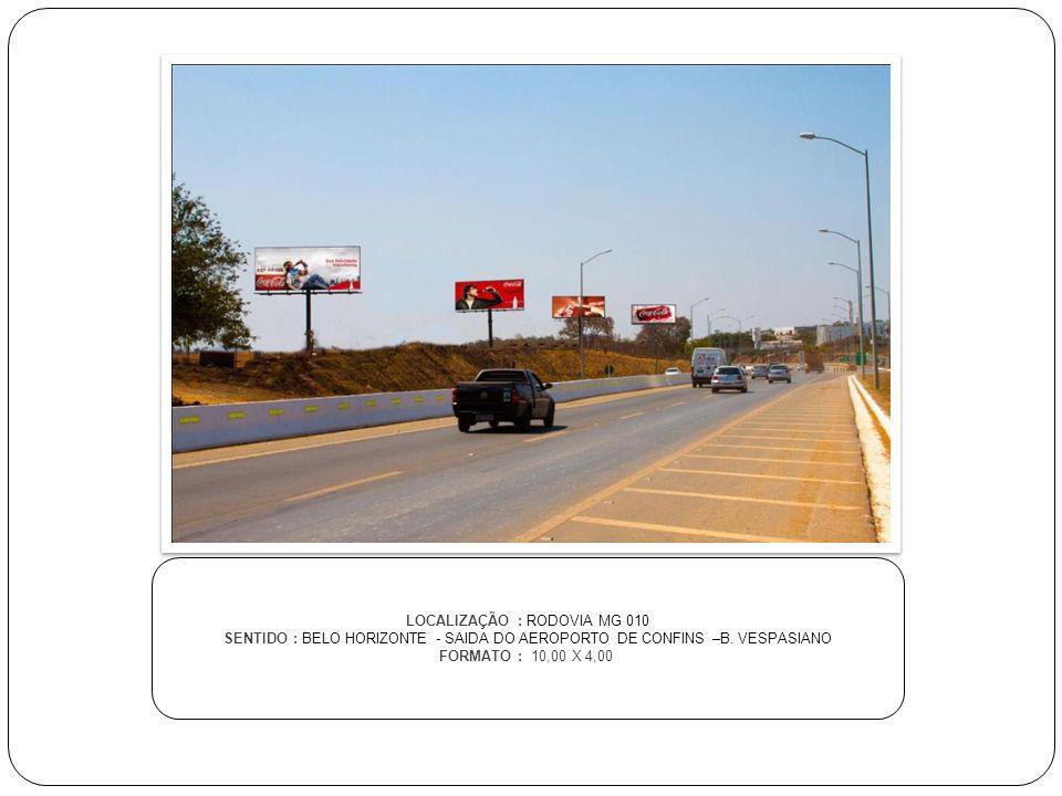 LOCALIZAÇÃO : RODOVIA MG 010 SENTIDO : BELO HORIZONTE - SAIDA DO AEROPORTO DE CONFINS –B. VESPASIANO FORMATO : 10,00 X 4,00