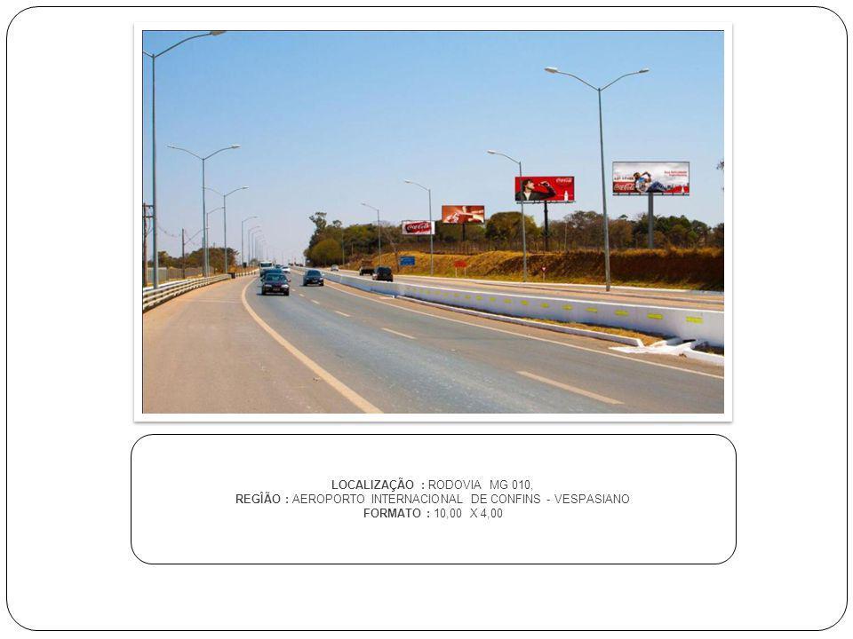 LOCALIZAÇÃO : RODOVIA MG 010, REGÎÃO : AEROPORTO INTERNACIONAL DE CONFINS - VESPASIANO FORMATO : 10,00 X 4,00