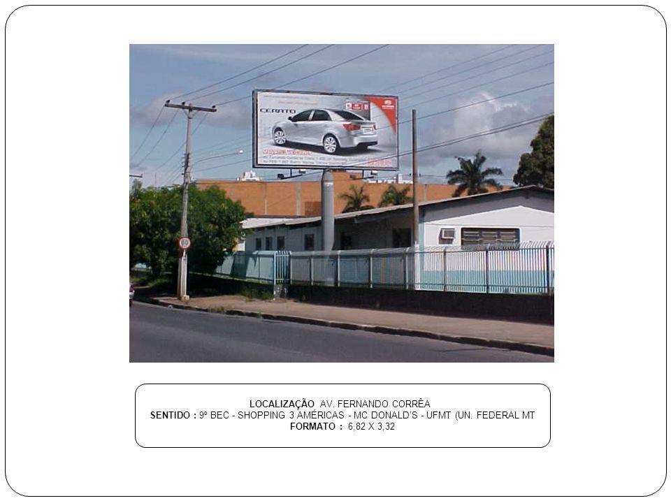 LOCALIZAÇÃO AV. FERNANDO CORRÊA SENTIDO : 9º BEC - SHOPPING 3 AMÉRICAS - MC DONALDS - UFMT (UN. FEDERAL MT FORMATO : 6,82 X 3,32