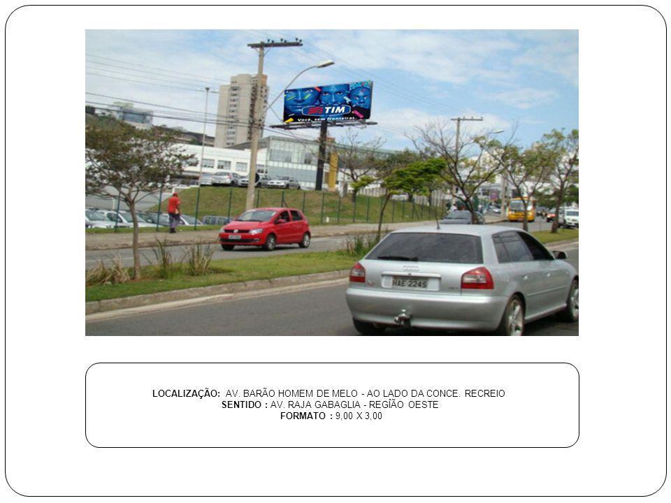 LOCALIZAÇÃO: AV. BARÃO HOMEM DE MELO - AO LADO DA CONCE. RECREIO SENTIDO : AV. RAJA GABAGLIA - REGÎÃO OESTE FORMATO : 9,00 X 3,00