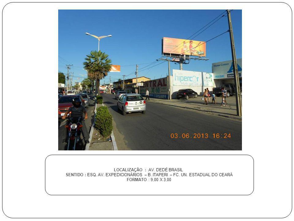 LOCALIZAÇÃO : AV. DEDÉ BRASIL SENTIDO : ESQ. AV. EXPEDICIONÁRIOS – B. ITAPERI – FC. UN. ESTADUAL DO CEARÁ FORMATO : 9,00 X 3,00
