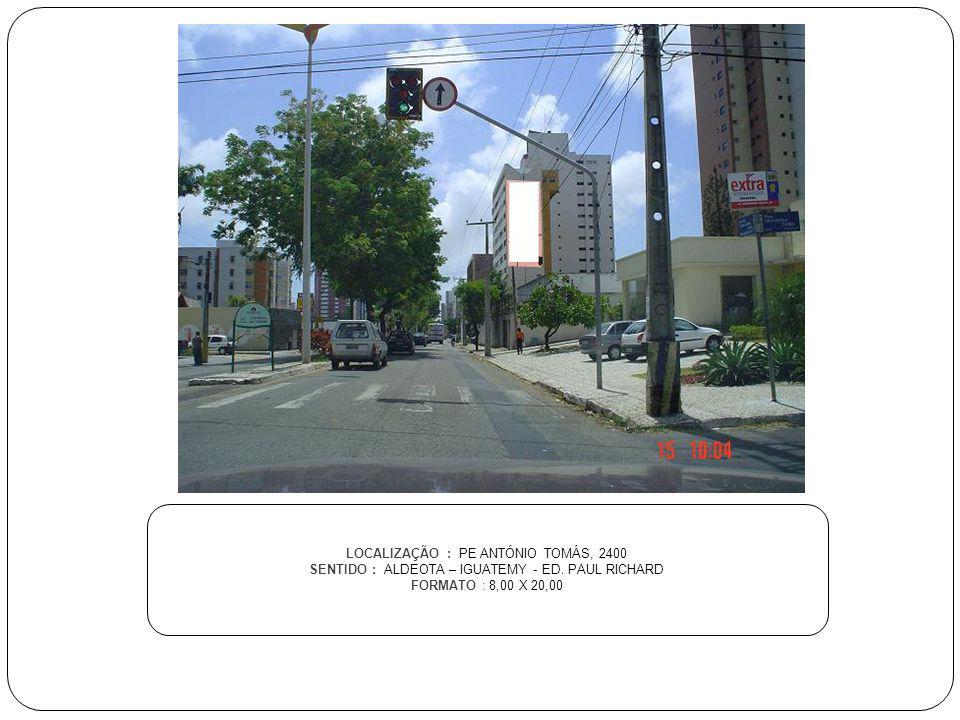 LOCALIZAÇÃO : PE ANTÓNIO TOMÁS, 2400 SENTIDO : ALDEOTA – IGUATEMY - ED. PAUL RICHARD FORMATO : 8,00 X 20,00