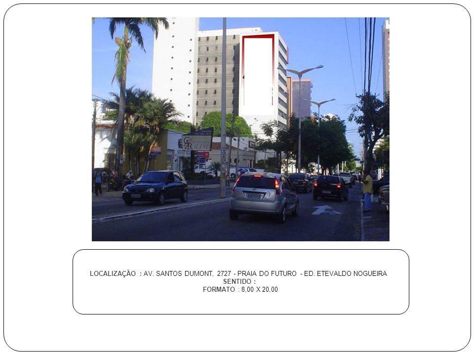LOCALIZAÇÃO : AV. SANTOS DUMONT, 2727 - PRAIA DO FUTURO - ED. ETEVALDO NOGUEIRA SENTIDO : FORMATO : 8,00 X 20,00