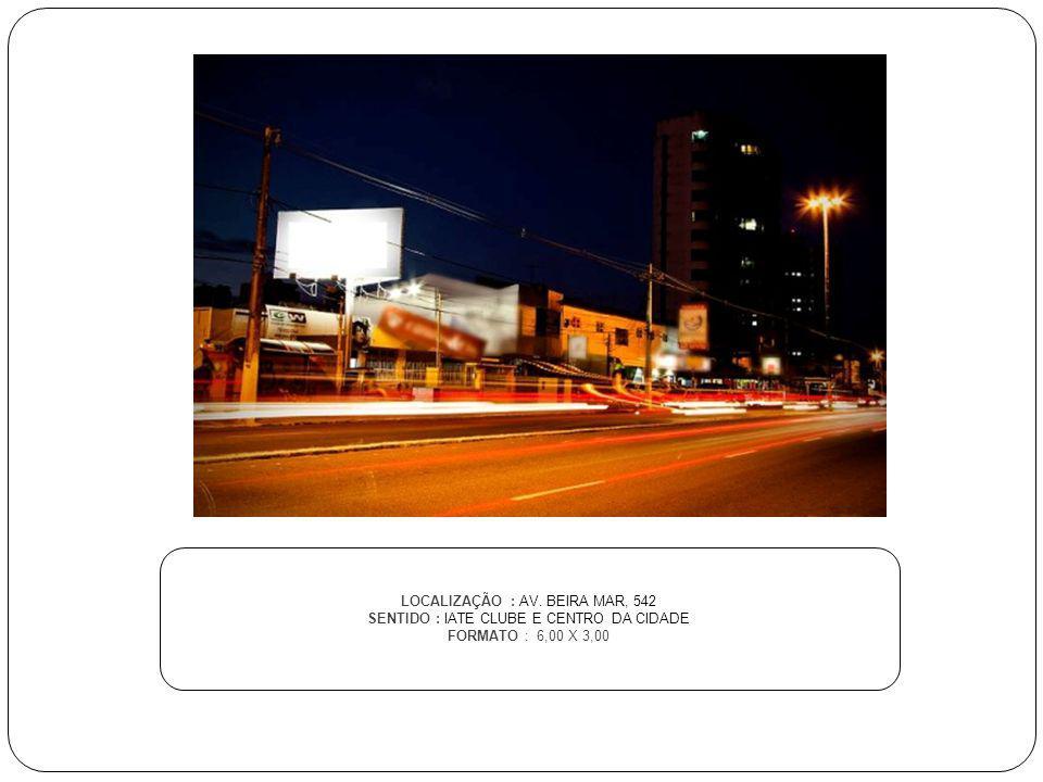 LOCALIZAÇÃO : AV. BEIRA MAR, 542 SENTIDO : IATE CLUBE E CENTRO DA CIDADE FORMATO : 6,00 X 3,00