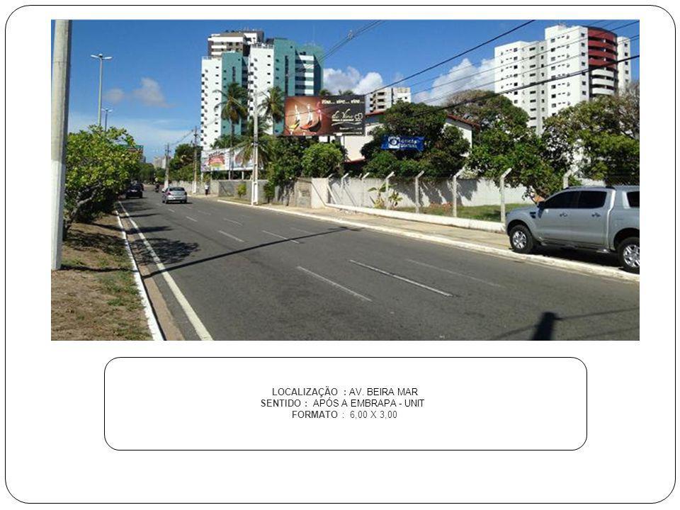 LOCALIZAÇÃO : AV. BEIRA MAR SENTIDO : APÓS A EMBRAPA - UNIT FORMATO : 6,00 X 3,00