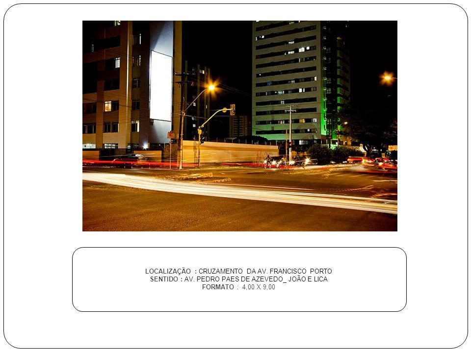 LOCALIZAÇÃO : CRUZAMENTO DA AV. FRANCISCO PORTO SENTIDO : AV. PEDRO PAES DE AZEVEDO_ JOÃO E LICA FORMATO : 4,00 X 9,00