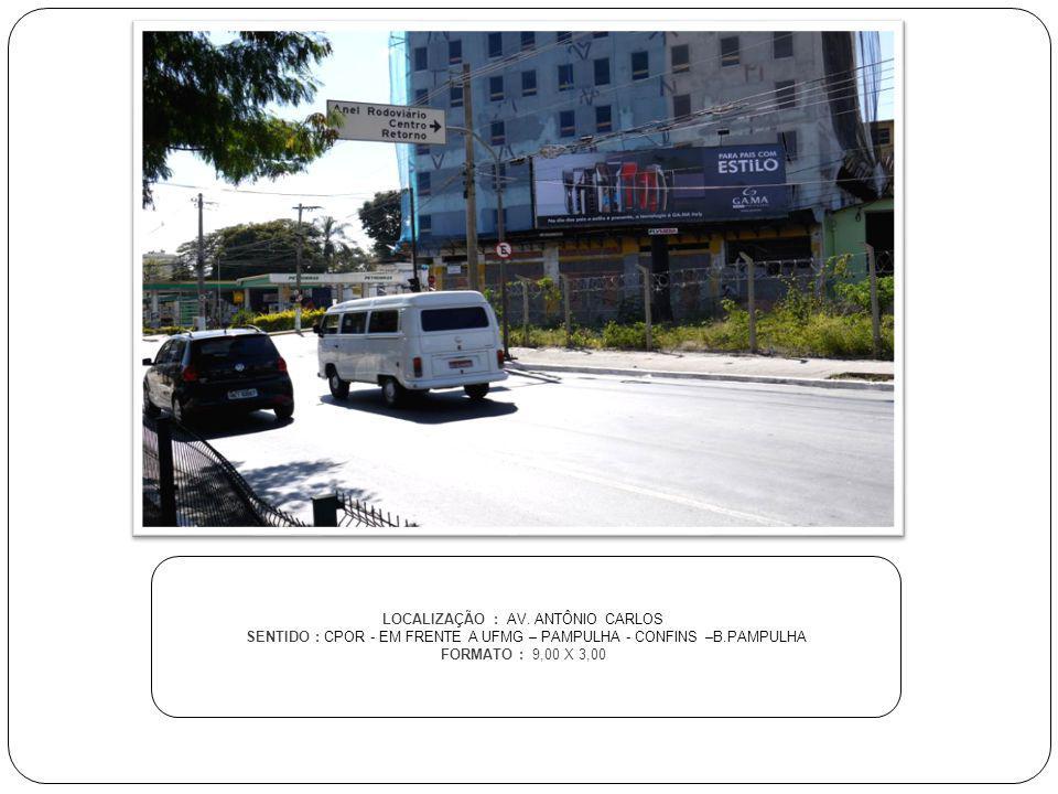 LOCALIZAÇÃO : AV. ANTÔNIO CARLOS SENTIDO : CPOR - EM FRENTE A UFMG – PAMPULHA - CONFINS –B.PAMPULHA FORMATO : 9,00 X 3,00