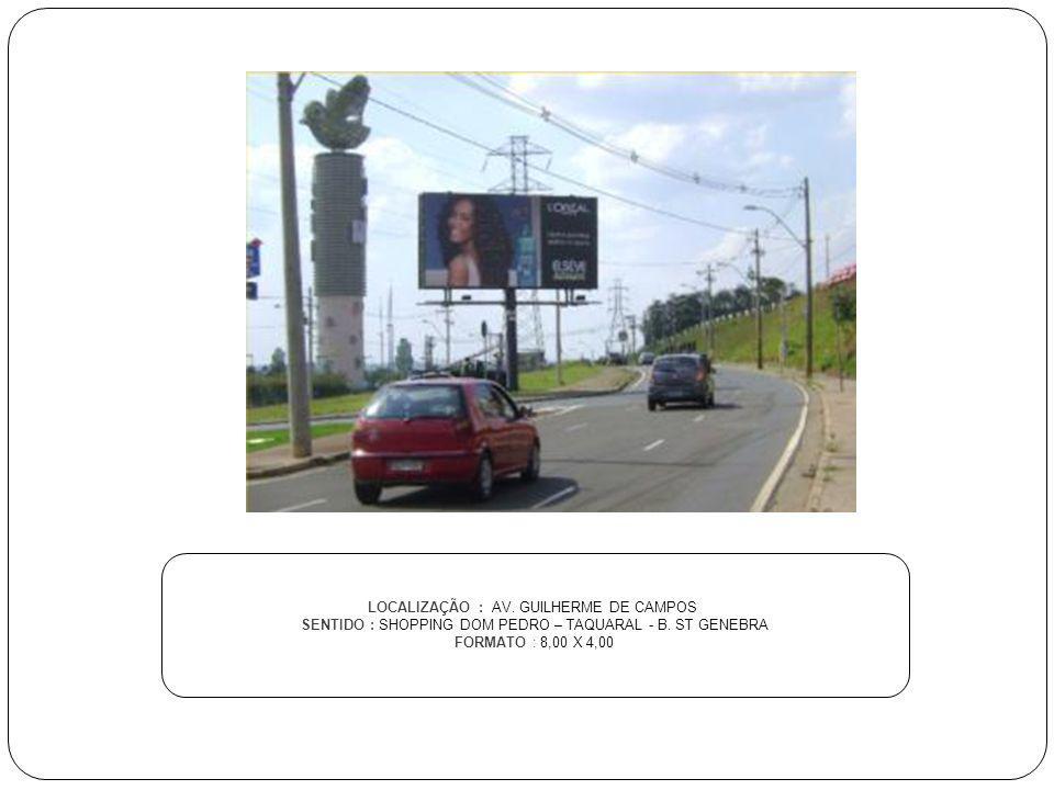 LOCALIZAÇÃO : AV. GUILHERME DE CAMPOS SENTIDO : SHOPPING DOM PEDRO – TAQUARAL - B. ST GENEBRA FORMATO : 8,00 X 4,00