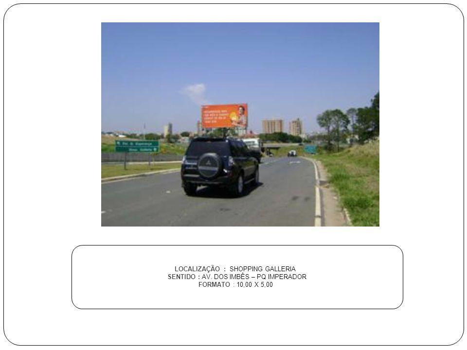 LOCALIZAÇÃO : SHOPPING GALLERIA SENTIDO : AV. DOS IMBÊS – PQ IMPERADOR FORMATO : 10,00 X 5,00