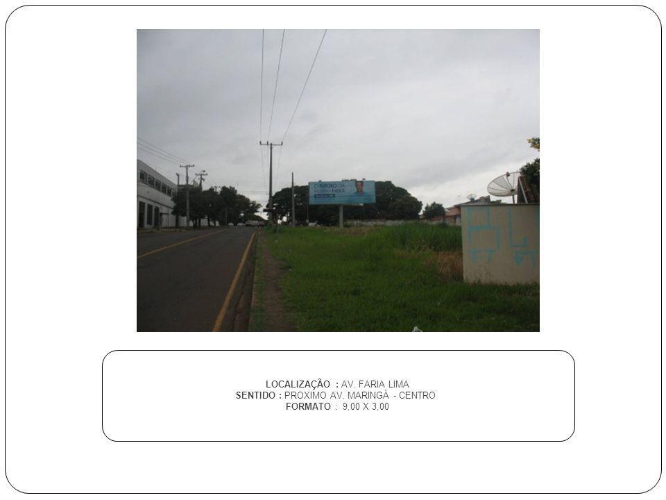 LOCALIZAÇÃO : AV. FARIA LIMA SENTIDO : PROXIMO AV. MARINGÁ - CENTRO FORMATO : 9,00 X 3,00