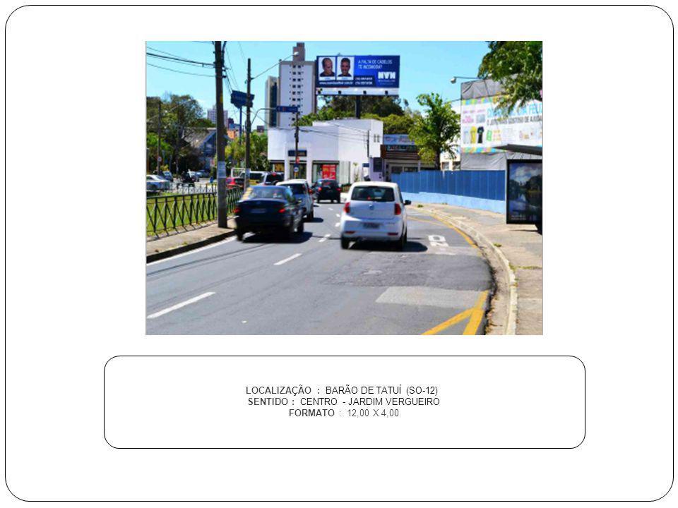 LOCALIZAÇÃO : BARÃO DE TATUÍ (SO-12) SENTIDO : CENTRO - JARDIM VERGUEIRO FORMATO : 12,00 X 4,00