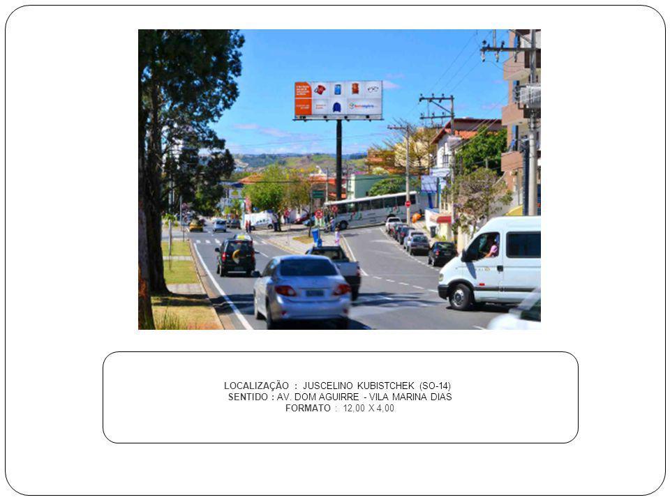 LOCALIZAÇÃO : JUSCELINO KUBISTCHEK (SO-14) SENTIDO : AV. DOM AGUIRRE - VILA MARINA DIAS FORMATO : 12,00 X 4,00