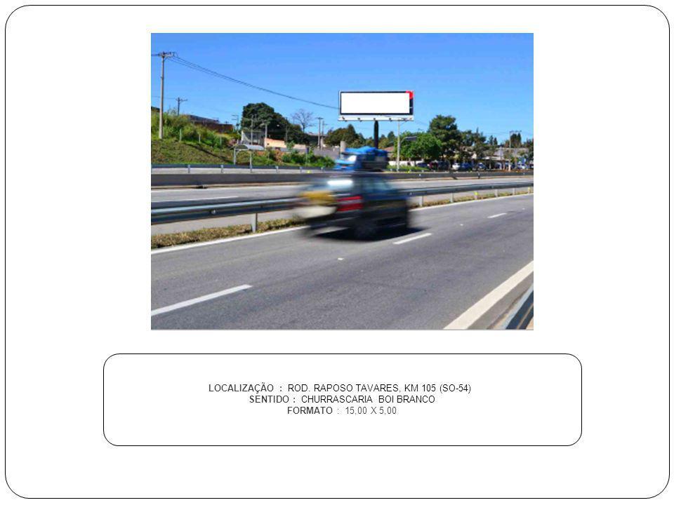 LOCALIZAÇÃO : ROD. RAPOSO TAVARES, KM 105 (SO-54) SENTIDO : CHURRASCARIA BOI BRANCO FORMATO : 15,00 X 5,00