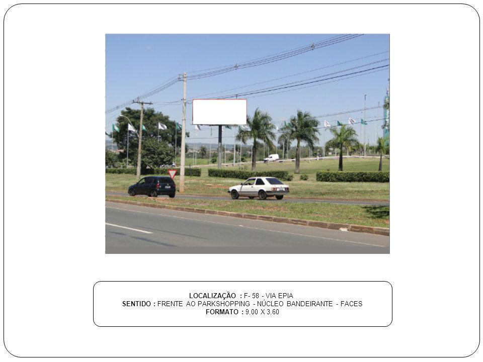 LOCALIZAÇÃO : F- 58 - VIA EPIA SENTIDO : FRENTE AO PARKSHOPPING - NÚCLEO BANDEIRANTE - FACES FORMATO : 9,00 X 3,60
