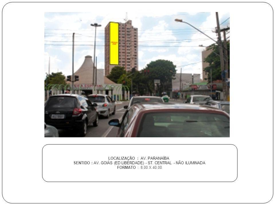 LOCALIZAÇÃO : AV. PARANAÍBA SENTIDO : AV. GOIÁS (ED LIBERDADE) - ST. CENTRAL - NÃO ILUMINADA FORMATO : 8,00 X 40,00