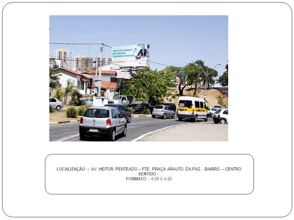 LOCALIZAÇÃO : AV. HEITOR PENTEADO – FTE. PRAÇA ARAUTO DA PAZ - BAIRRO – CENTRO SENTIDO : FORMATO : 8,00 X 4,00