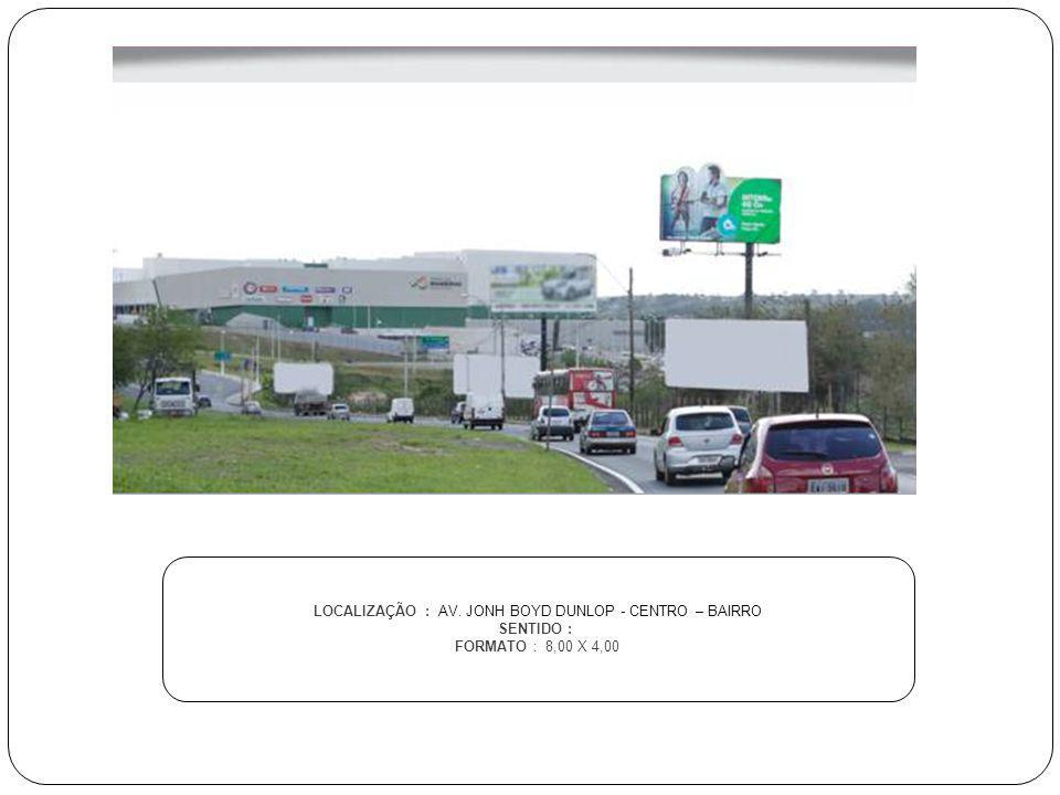 LOCALIZAÇÃO : AV. JONH BOYD DUNLOP - CENTRO – BAIRRO SENTIDO : FORMATO : 8,00 X 4,00