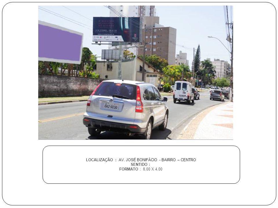 LOCALIZAÇÃO : AV. JOSÉ BONIFÁCIO - BAIRRO – CENTRO SENTIDO : FORMATO : 8,00 X 4,00