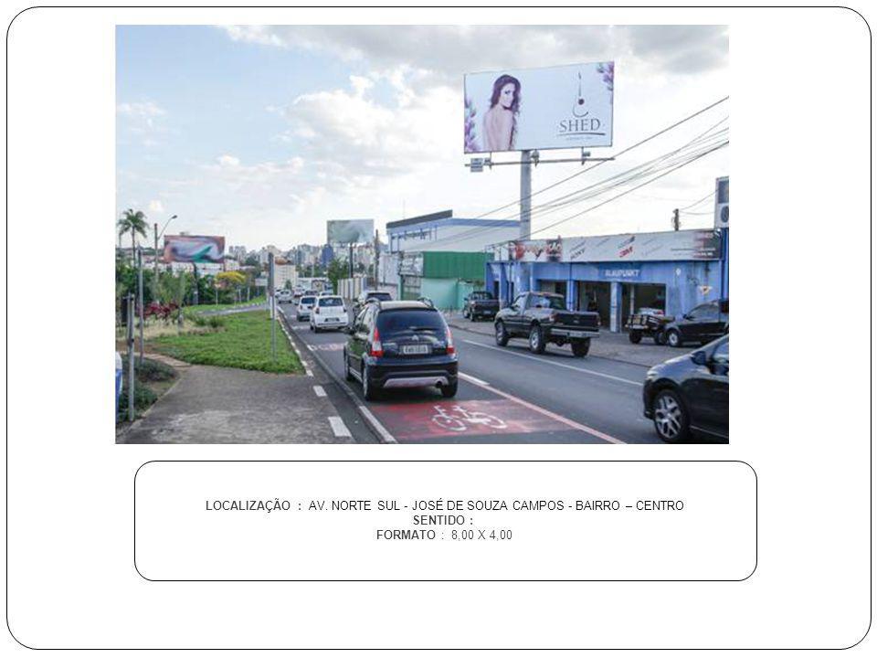 LOCALIZAÇÃO : AV. NORTE SUL - JOSÉ DE SOUZA CAMPOS - BAIRRO – CENTRO SENTIDO : FORMATO : 8,00 X 4,00