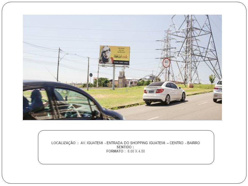 LOCALIZAÇÃO : AV. IGUATEMI - ENTRADA DO SHOPPING IGUATEMI – CENTRO - BAIRRO SENTIDO : FORMATO : 8,00 X 4,00