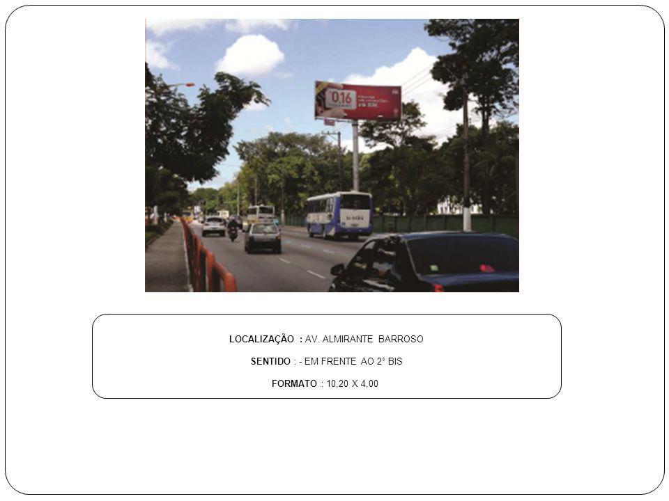 LOCALIZAÇÃO : AV. ALMIRANTE BARROSO SENTIDO : - EM FRENTE AO 2° BIS FORMATO : 10,20 X 4,00