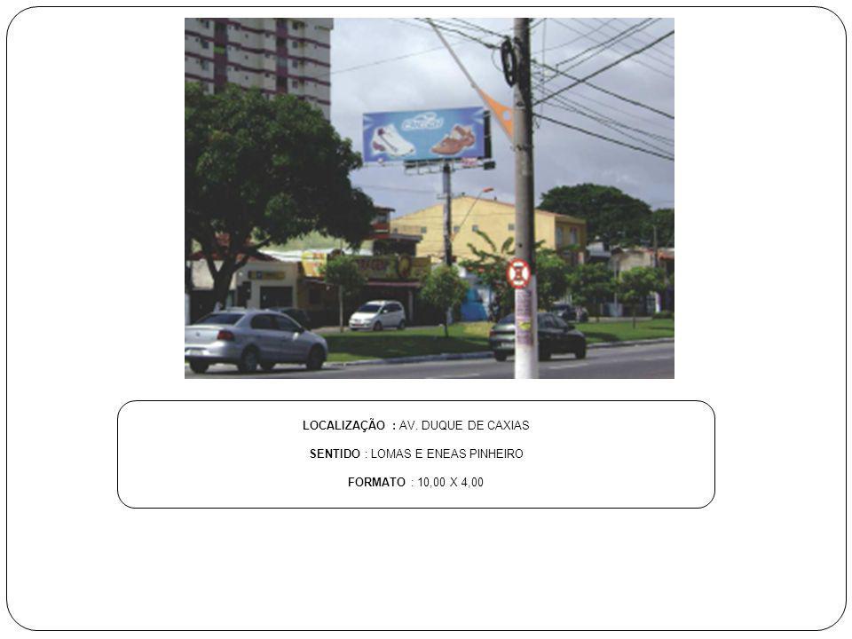 LOCALIZAÇÃO : AV. DUQUE DE CAXIAS SENTIDO : LOMAS E ENEAS PINHEIRO FORMATO : 10,00 X 4,00