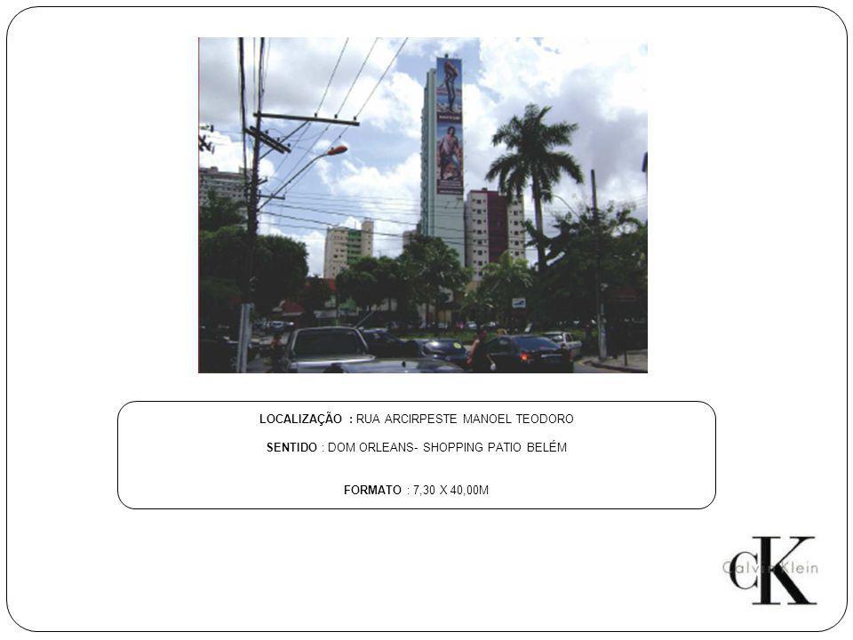 LOCALIZAÇÃO : RUA ARCIRPESTE MANOEL TEODORO SENTIDO : DOM ORLEANS- SHOPPING PATIO BELÉM FORMATO : 7,30 X 40,00M