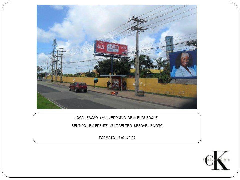 LOCALIZAÇÃO : AV. JERÔNIMO DE ALBUQUERQUE SENTIDO : EM FRENTE MULTICENTER SEBRAE - BAIRRO FORMATO : 8,00 X 3,00