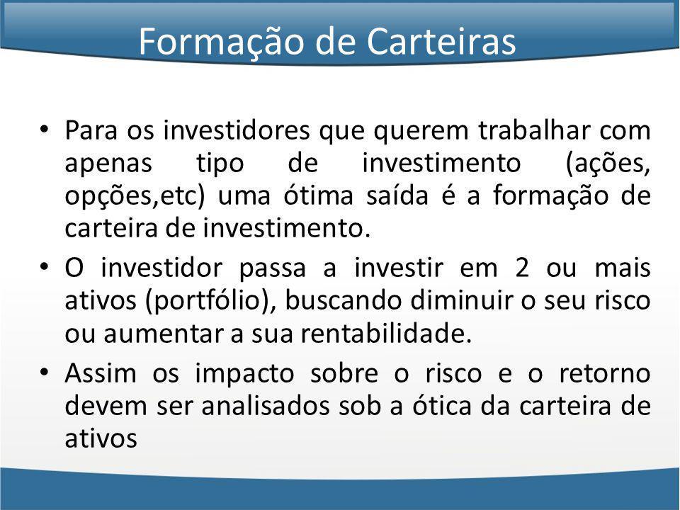 Formação de Carteiras Para os investidores que querem trabalhar com apenas tipo de investimento (ações, opções,etc) uma ótima saída é a formação de carteira de investimento.