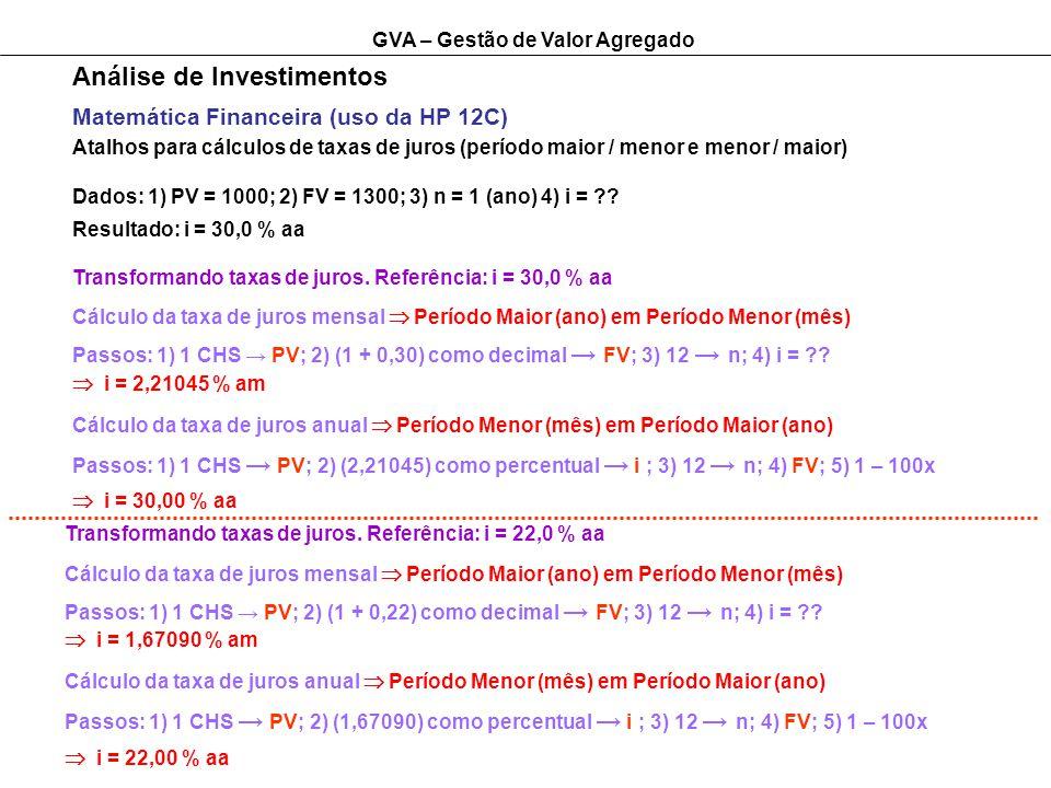 GVA – Gestão de Valor Agregado Análise de Investimentos Matemática Financeira (uso da HP 12C) Atalhos para cálculos de taxas de juros (período maior / menor e menor / maior) Dados: 1) PV = 1000; 2) FV = 1300; 3) n = 1 (ano) 4) i = ?.