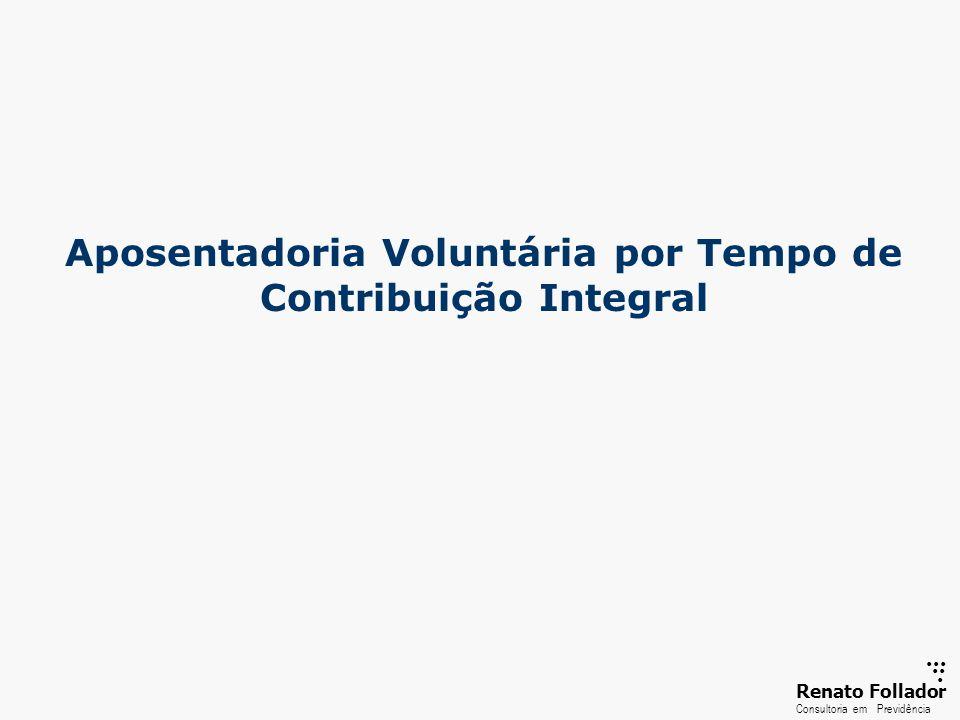 ...... RenatoFollador Consultoria emPrevidência Aposentadoria Voluntária por Tempo de Contribuição Integral