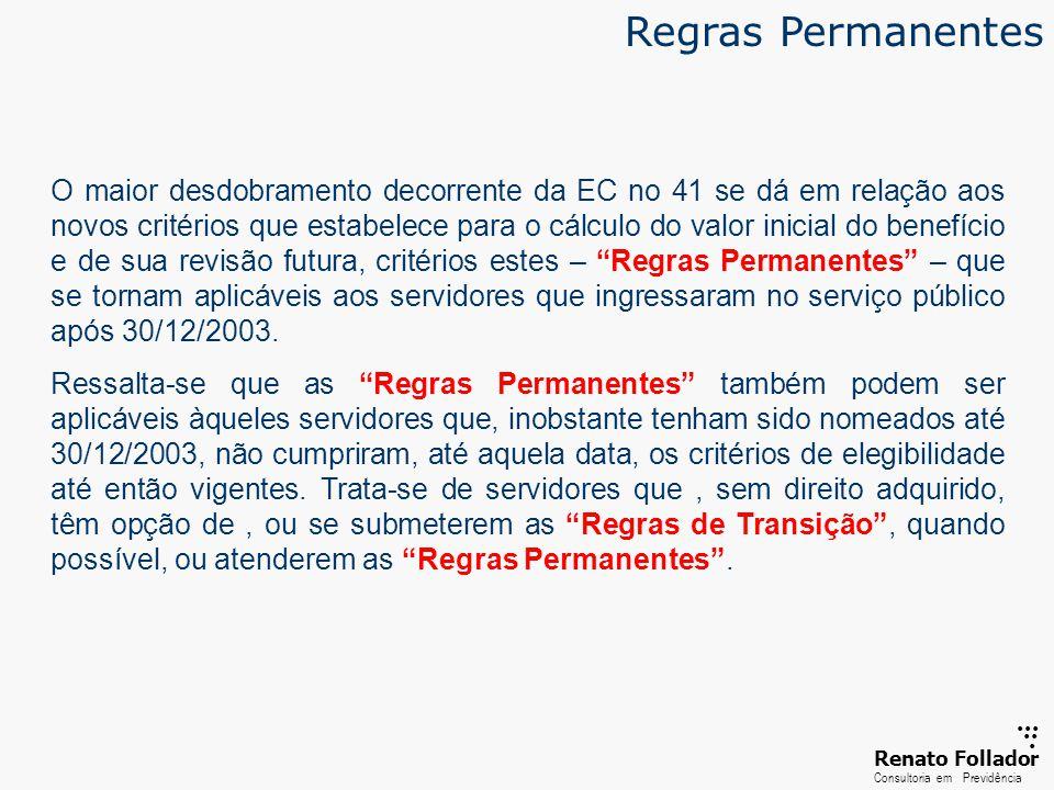 ...... RenatoFollador Consultoria emPrevidência Regras Permanentes O maior desdobramento decorrente da EC no 41 se dá em relação aos novos critérios q
