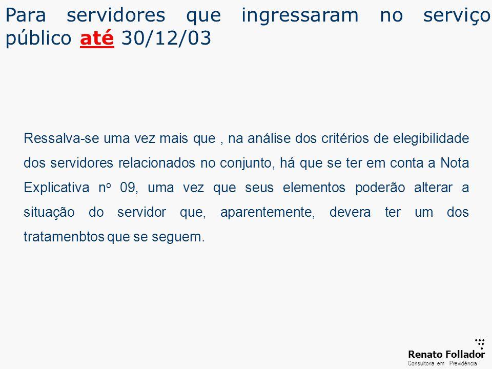 ...... RenatoFollador Consultoria emPrevidência Para servidores que ingressaram no serviço público até 30/12/03 Ressalva-se uma vez mais que, na análi