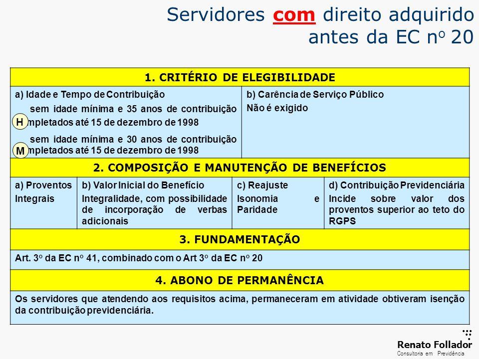 ...... RenatoFollador Consultoria emPrevidência Servidores com direito adquirido antes da EC n o 20 1. CRITÉRIO DE ELEGIBILIDADE a) Idade e Tempo de C