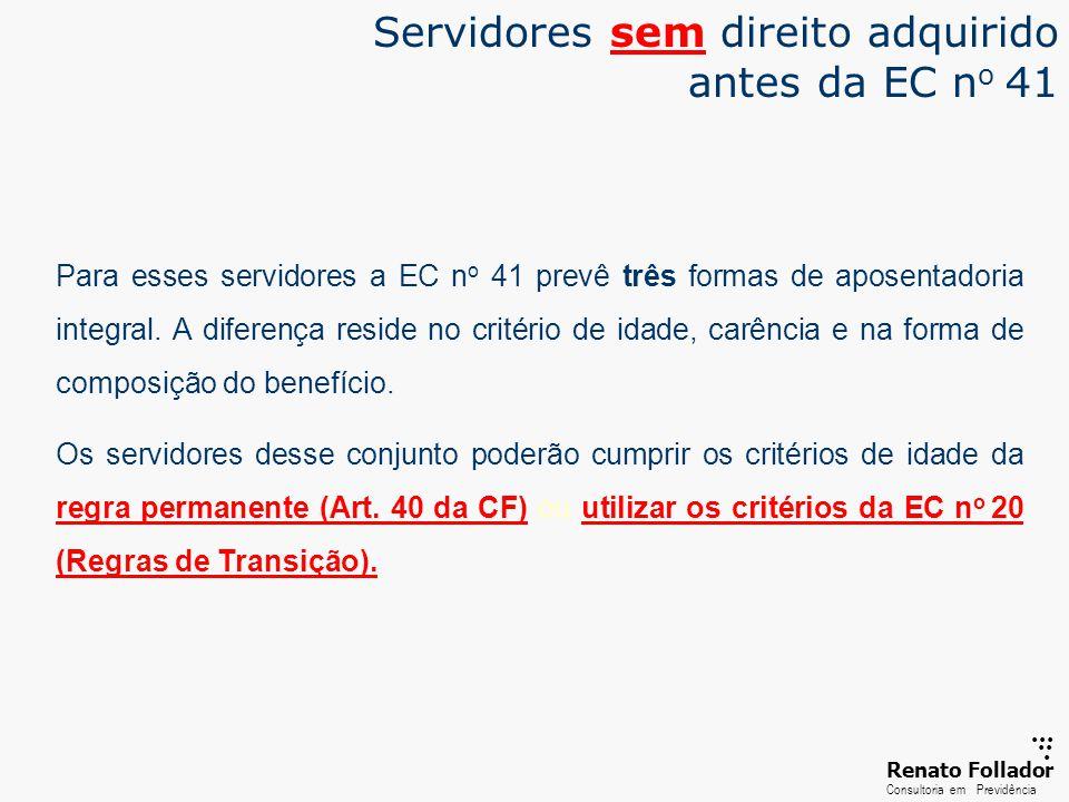 ...... RenatoFollador Consultoria emPrevidência Servidores sem direito adquirido antes da EC n o 41 Para esses servidores a EC n o 41 prevê três forma