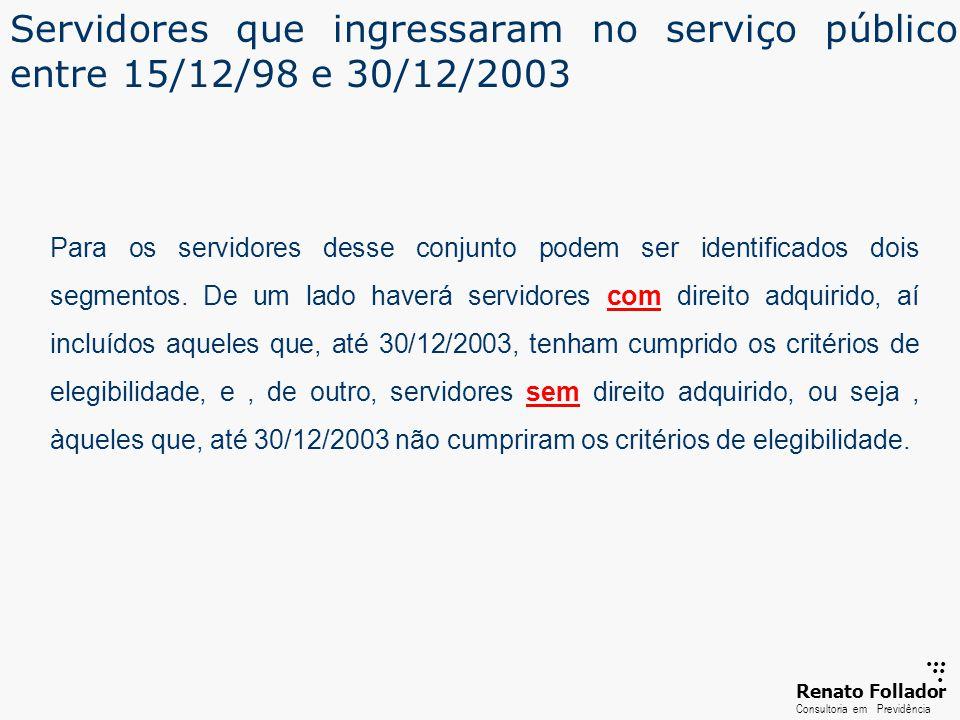 ...... RenatoFollador Consultoria emPrevidência Servidores que ingressaram no serviço público entre 15/12/98 e 30/12/2003 Para os servidores desse con