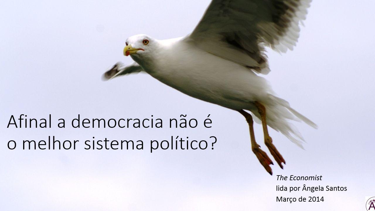 Velhas dúvidas sobre a democracia regressam agora, cada vez mais respeitadas.