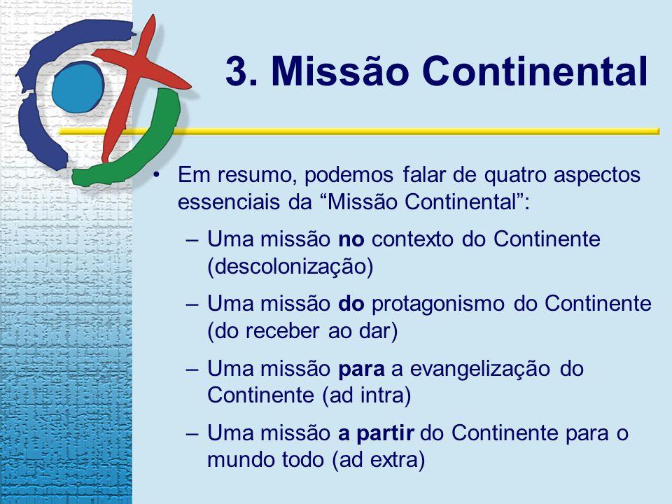 3. Missão Continental Em resumo, podemos falar de quatro aspectos essenciais da Missão Continental: –Uma missão no contexto do Continente (descoloniza