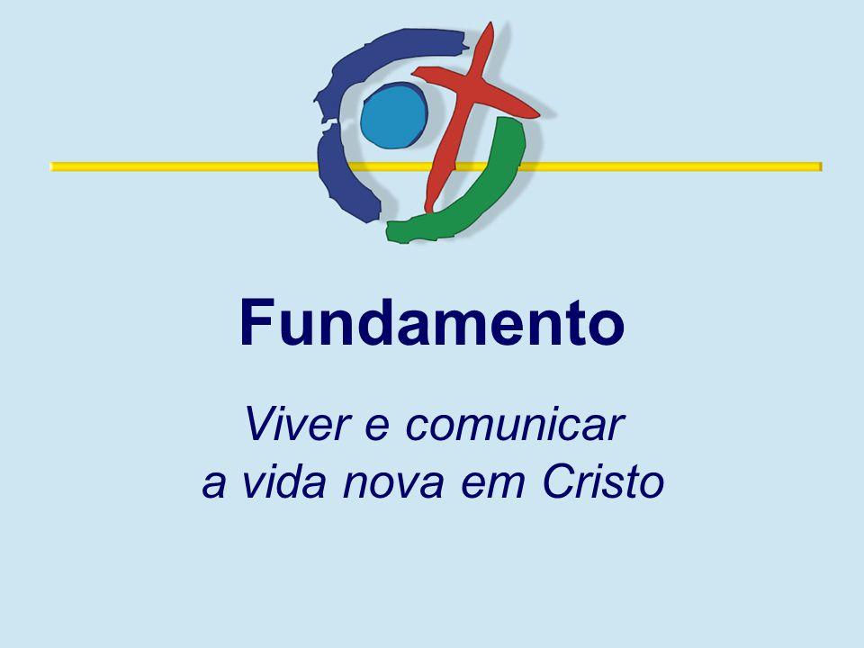 Fundamento Viver e comunicar a vida nova em Cristo