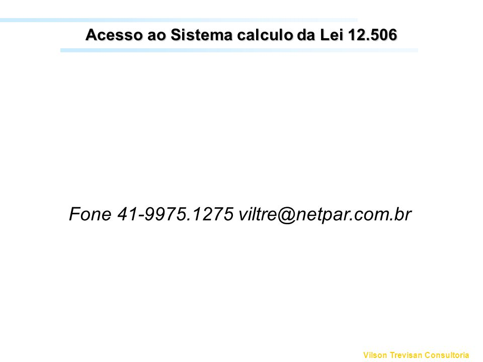 Vilson Trevisan Consultoria Acesso ao Sistema calculo da Lei 12.506 Fone 41-9975.1275 viltre@netpar.com.br