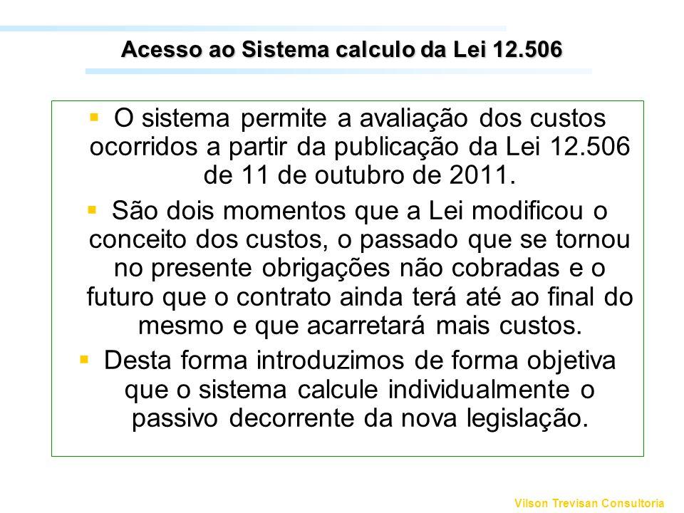 Vilson Trevisan Consultoria Acesso ao Sistema calculo da Lei 12.506 O sistema permite a avaliação dos custos ocorridos a partir da publicação da Lei 1