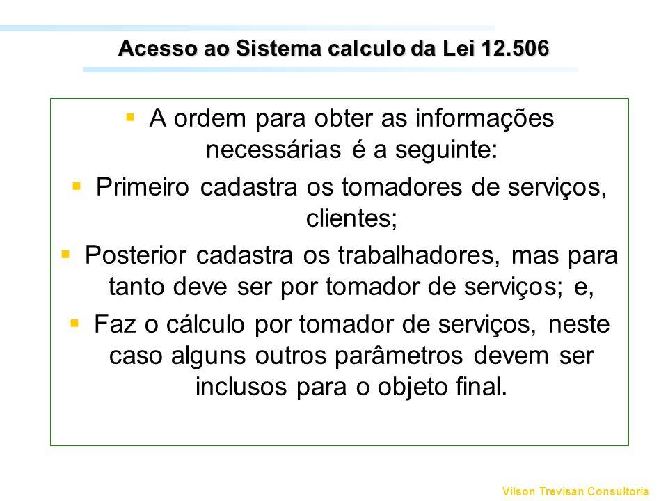 Vilson Trevisan Consultoria Acesso ao Sistema calculo da Lei 12.506 A ordem para obter as informações necessárias é a seguinte: Primeiro cadastra os t