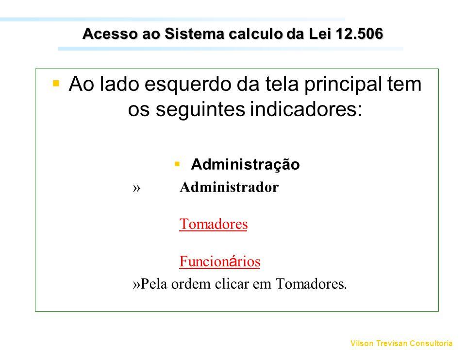 Vilson Trevisan Consultoria Acesso ao Sistema calculo da Lei 12.506 Ao lado esquerdo da tela principal tem os seguintes indicadores: Administração » A