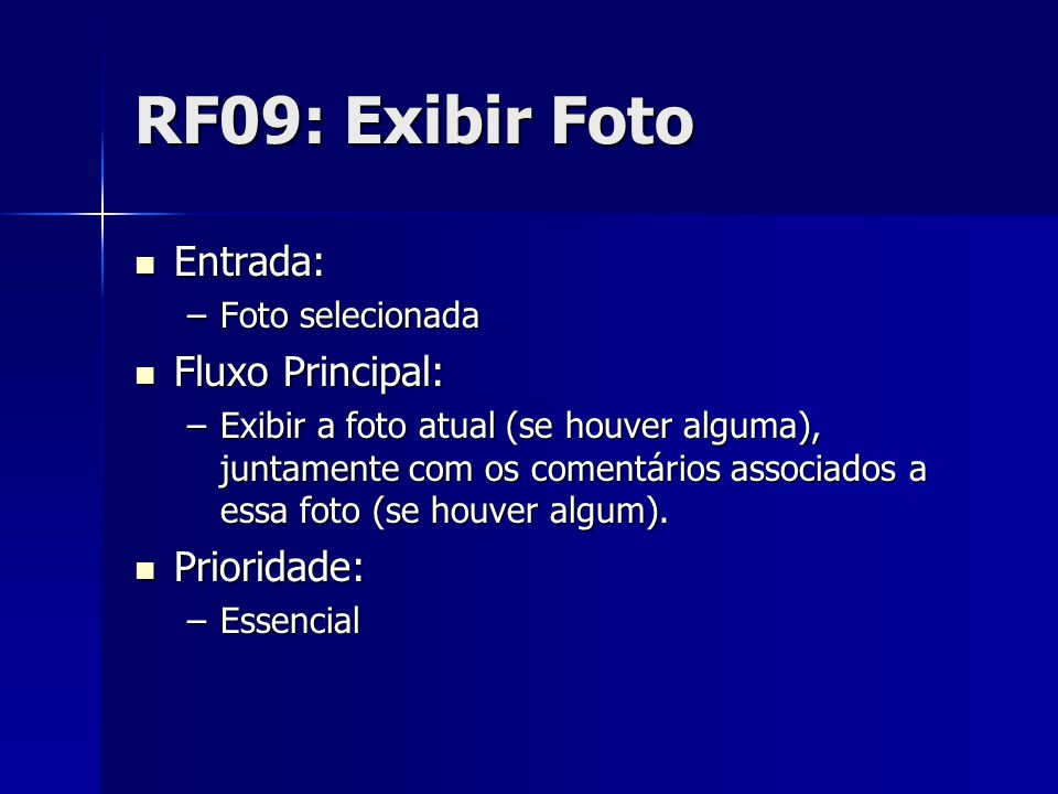 RF09: Exibir Foto Entrada: Entrada: –Foto selecionada Fluxo Principal: Fluxo Principal: –Exibir a foto atual (se houver alguma), juntamente com os comentários associados a essa foto (se houver algum).