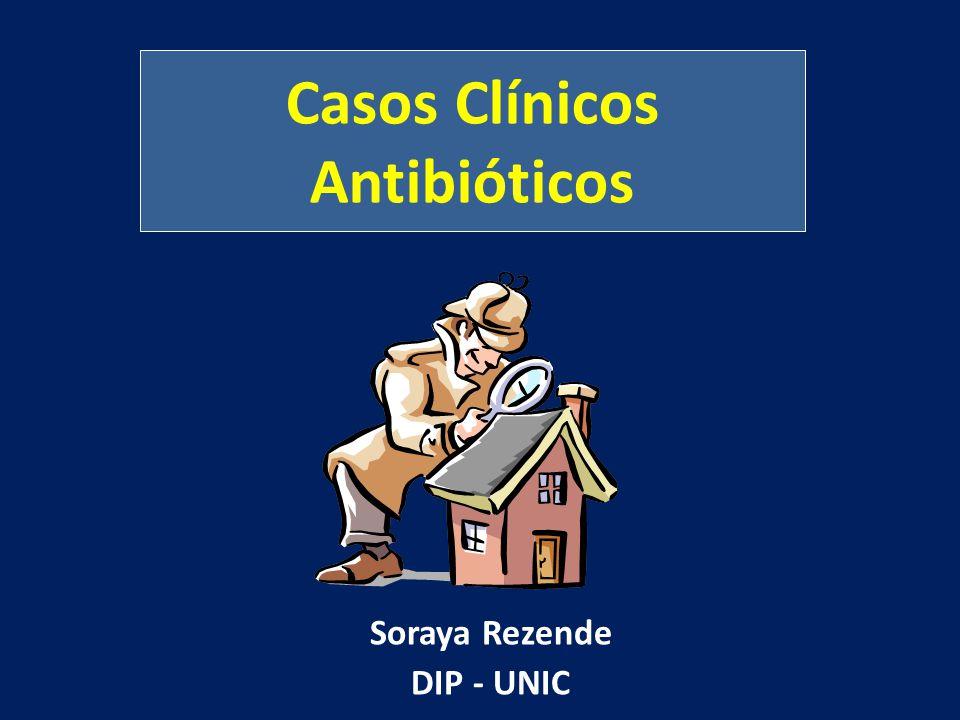 Casos Clínicos Antibióticos Soraya Rezende DIP - UNIC