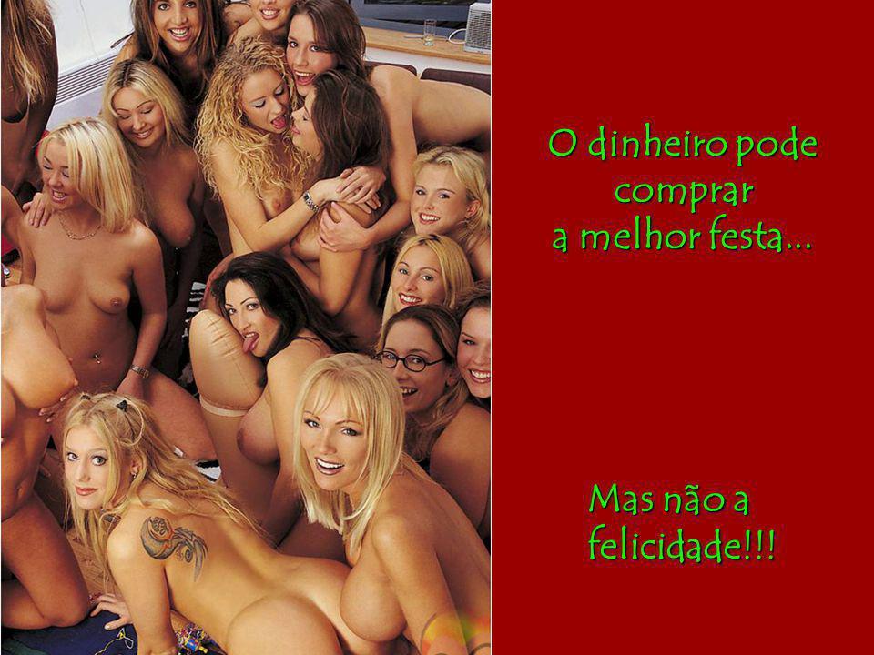 O dinheiro pode comprar a melhor festa... Mas não a felicidade!!!