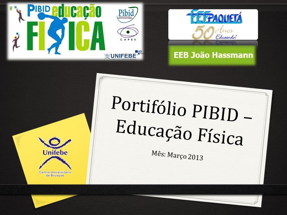 Portifólio PIBID – Educação Física Mês: Março 2013